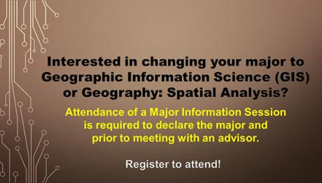 GIS and Spatial Analysis Major Information Sessions.  Attendance of a session is required to declare major.